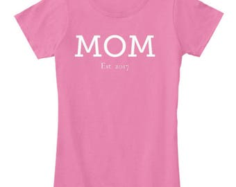 Mom Est. 2017 T-shirt // Free Shipping // Mother's Day // Gifts for Her // New Mom // New Mother