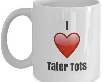 I Love Tater tots,  Tater tot Mug, Tater tot Coffee Mug, Tater tot Gifts, Tater tot Lover Gift, Funny Coffee mug