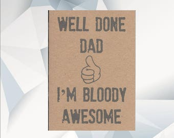WELL DONE DAD im bloody awesome, humorous dad card,  father's day card, dad birthday card, dad day card, funny dad card , Fathers day