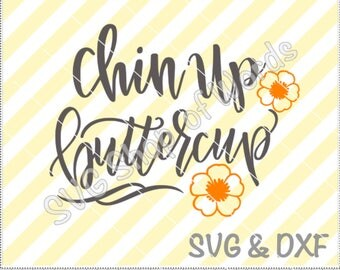 Chin Up Buttercup SVG - SVG File - DXF File - Read Details!