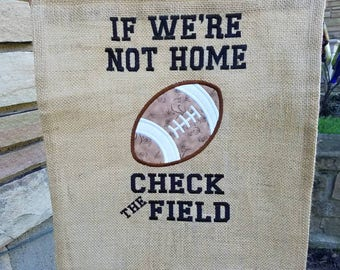 FOOTBALL Embroidered burlap garden flag - If we're not home check the field