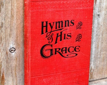 Hymns of His Grace (1907) - Rare Antique Hymnal