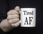 Tires As Fuck Coffee Mug   Ceramic Coffee Mug   Gift for Coffee Drinker   Coffee Mug Gift   Sublimation Mug   Naughty Coffee Mug