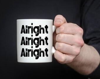Alright Alright Alright Coffee Mug | Dazed and Confused Movie | 11 oz Mug 15 oz Mug | Funny Coffee Mug | Coffee Mugs with Sayings