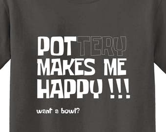 Pottery Makes Me Happy tshirt - free shipping - made to order - women's semi fitted cut also available