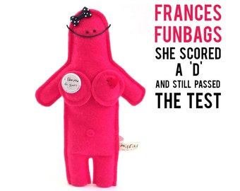 """The Mefits Frances Funbags  """"I scored a 'D' and still passed the test"""""""