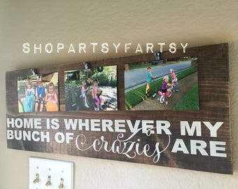 "Picture frame, Home is wherever my crazies are photo wood board to hold pictures 10"" x 24"""