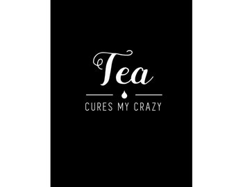 Tea Cures My Crazy, download, printable, house decor, office decor, bedroom decor, black and white print, woman print, coffee print, shop