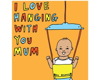 Mothers Day Card - I Love Hanging With You Mum