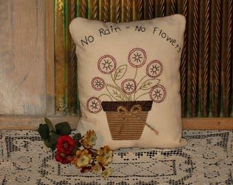"Country Primitive Stitchery Pillow ""No Rain - No Flowers"""