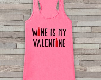 Womens Valentine Shirt - Funny Valentine's Day Tank Top - Wine is My Valentine - Women's Humorous Tank - Anti Valentines Day - Pink Tank Top