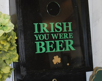 Irish/Irish you were Beer/Bottle Cap Holder/Bottle Opener/Beer Decor/Bar Decor/Christmas Gift/Male Gift/Engraved/Fast Shipping
