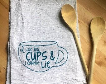 Flour Sack Tea Towel: I Like Big Cups and I Cannot Lie Hand Screen Printed