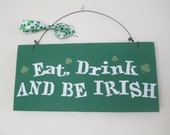 Eat, Drink and Be Irish Wooden Sign - St Patrick's Sign - St Patrick's Decoration