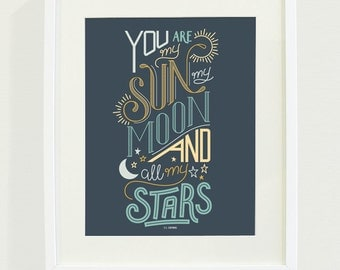 You Are My Sun, My Moon, and All My Stars Typography Art Print // 8x10