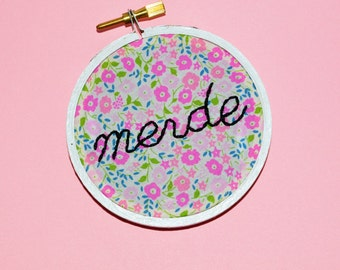 Merde - Swear Words - Modern Embroidery Hoop Art - Funny Hoop Ornament - Cynical Wall Decor - Office Decoration - Floral Home Decor