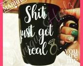 Sh!t just got real mug - Great for engaged couple gift - bridal shower gift - coffee mug