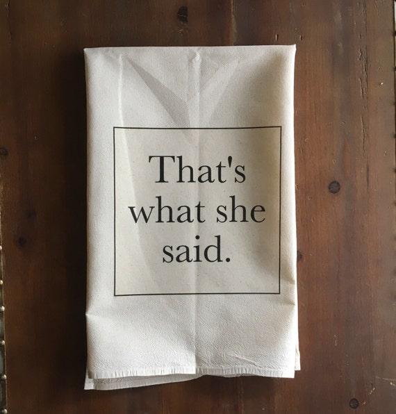 That's What She Said Flour Sack Tea Towel
