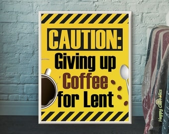 Caution: Giving Up Coffee for Lent Print