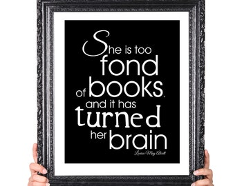 Too Fond of Books, Louisa May Alcott, Gift for Book Lovers, Gift for Her, Reading Quote Print, Gift for Writer, Library Decor, Black White