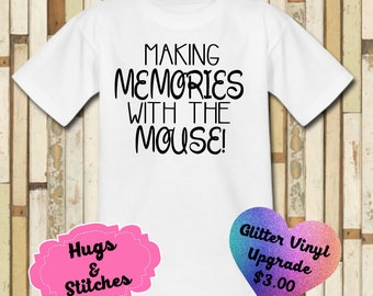 Making Memories With The Mouse Disney Shirt