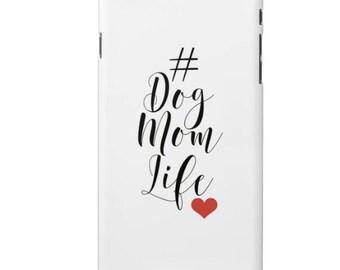 iPhone Case #DogMomLife 4/4s, 5/5s, 6/6s or 6/6s plus