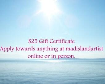 Gift Certificate,25 dollar minimum, Single use, digital download or paper, madislandartist only