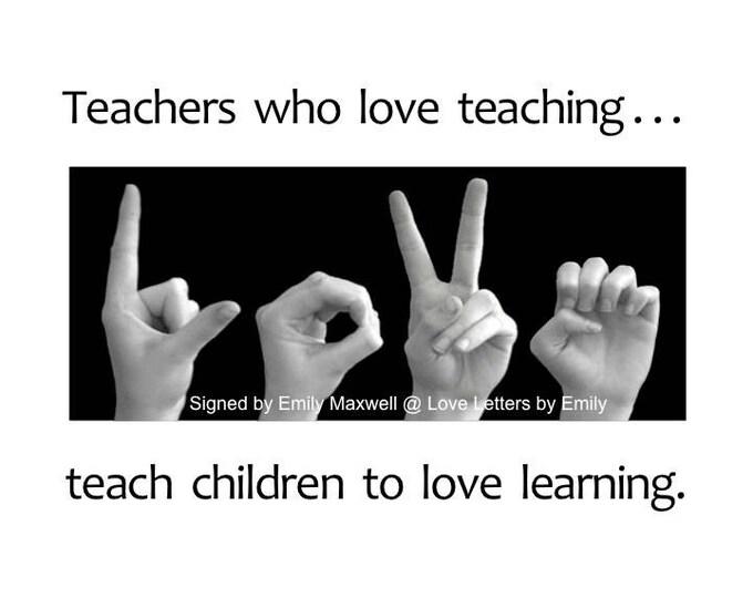 Custom Listing TEACHERS who love teaching...teach children to LOVE learning - ASL Sign Language Art Photography 8x10 Print Ready to Frame