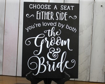 Choose a Seat/Either Side/You're Loved by both/the Groom and Bride/U Choose Colors/Ceremony Sign/No Seating Plan Sign/Wedding Sign/Wood