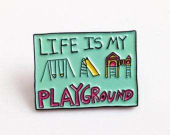 Life is My Playground Enamel Lapel Pin