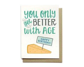 Funny Birthday Card - You Only Get Better with Age - Cheese Birthday Card - Happy Birthday Card - BD42