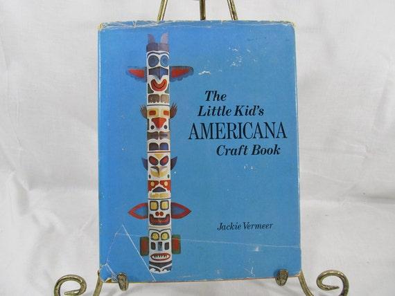 The Little Kid's Americana Craft Book  Jackie Vermeer  Taplinger Pub. Co 1975 First Edition Children's Art/Craft DIY
