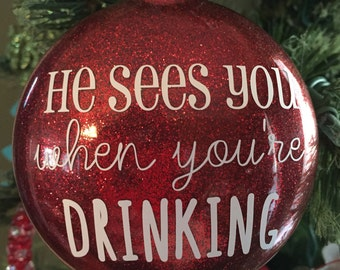 He Sees You When You're Drinking Christmas Ornament - Glitter Ornament - Funny Christmas Gift - Mom Christmas Gift - Wine Christmas Gift