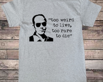 Hunter Thompson Gonzo Too Weird To Live Quote T-Shirt