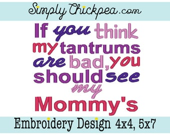 Embroidery Design - If You Think My Tantrums are Bad You Should See My Mommy's - Saying - Perfect for Mother's Day - For 4x4 and 5x7 Hoops