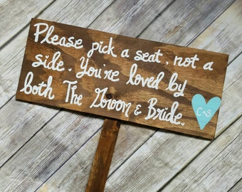 Pick a Seat Not a Side Sign - Wooden WEDDING SEATING SIGN, Wedding Welcome Sign, Wedding Ceremony Sign, loved by both bride and groom sign