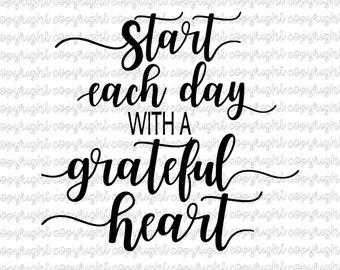 Start each day with a grateful heart - svg - cut file - silhouette - cameo - cricut
