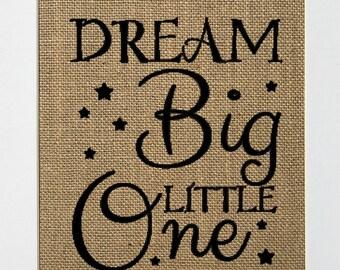 UNFRAMED Dream Big Little One / Burlap Print Sign 5x7 8x10 / Rustic Vintage Shabby Chic Love House Sign Baby Girl Baby Boy Nursery New Born