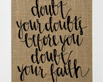 """Burlap sign """"Doubt Your Doubts Before You Doubt Your Faith"""" -Birthday gift / Love House Sign / Wedding Gift / Religious / Biblical / Inspire"""