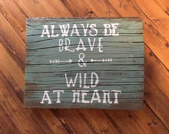 Always Be Brave & Wild at Heart * Small Salvaged Barn Wood Sign * Rustic * Nursery *