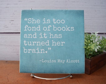 She is too Fond of Books and it has Turned her Brain- QUICK SHIP.Louisa May Alcott, Gift for Reader,Book lover,English teacher, Librarian,