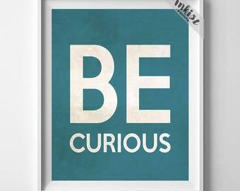 Be Curious, Childrens Room Decor, Kids Decor, Nursery Wall, Home Decor, Motivational Poster, Typography Print, Dorm Decor