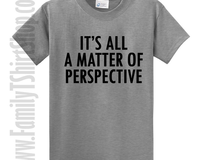 It's All A Matter Of Perspective t-shirt