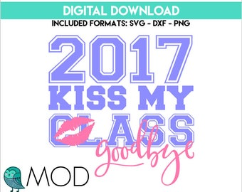 SVG Cut File - Kiss My Class Goodbye - 2017 Grad - Graduation Cut File - Cricut - Silhouette - Cutting Files