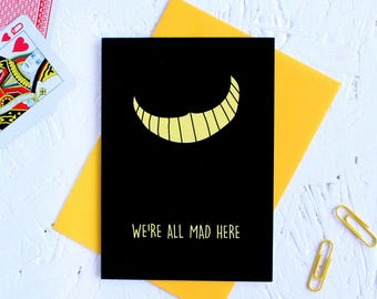 Alice in Wonderland Card, Alice in Wonderland, We're all Mad Here, Funny Birthday Card, Card for Friends, Cheshire Cat, Smile Card
