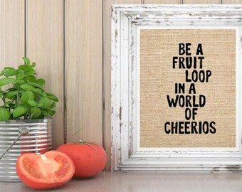 Farmhouse Funny Burlap Kitchen Print Wall Art Decor. Be a fruit loop in a world of cheerios.