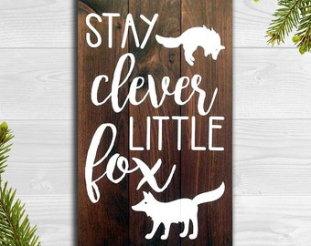 """Stay Clever Little Fox - Clever Fox Sign - Little Fox Sign - Nursery Sign - Wood Sign - Little Fox 13.5""""x 23"""""""