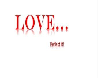 Love - Reflect it! Printable Digital Download, Wall Art, Poster, Decor, Valentines, Inspirational Art