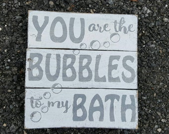 You are the Bubbles to my Bath wood sign - Pallet Sign - Bubble Sign - Wood Sign - Rustic Bathroom Sign - Bathroom Decor - Bathroom Sign