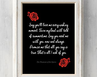 Say you'll love me every waking moment. That's all I ask of you. The Phantom Of the Opera Quote Print. All Prints BUY 2 GET 1 FREE!